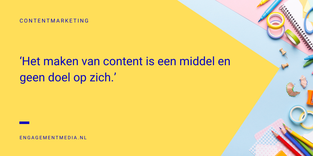Het maken van content is geen doel op zich