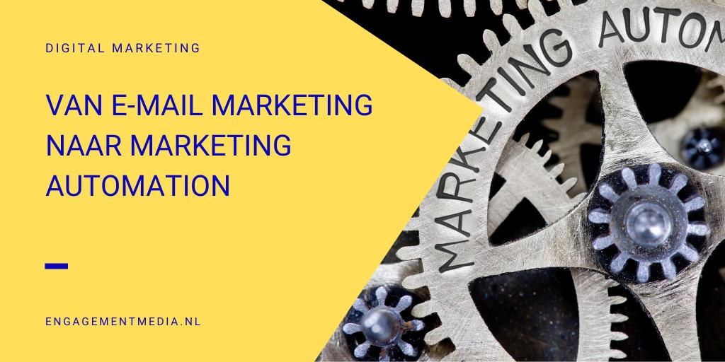 Van e-mail marketing naar marketing automation